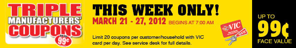 Triple Coupons Week! We'll Triple Coupons up to $0.99 face value March 21-27, 2012!