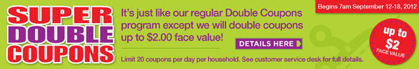 Super Double Coupons - We'll double coupons up to $2.00 face value! September 12-18, 2012!